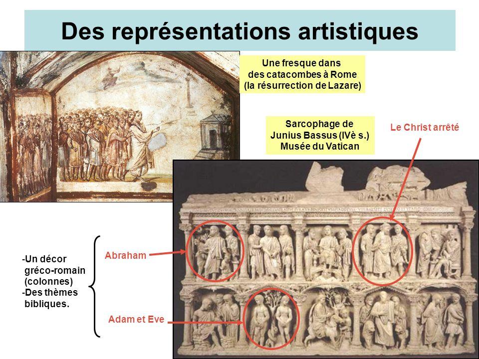 Des représentations artistiques Une fresque dans des catacombes à Rome (la résurrection de Lazare) Sarcophage de Junius Bassus (IVè s.) Musée du Vatic