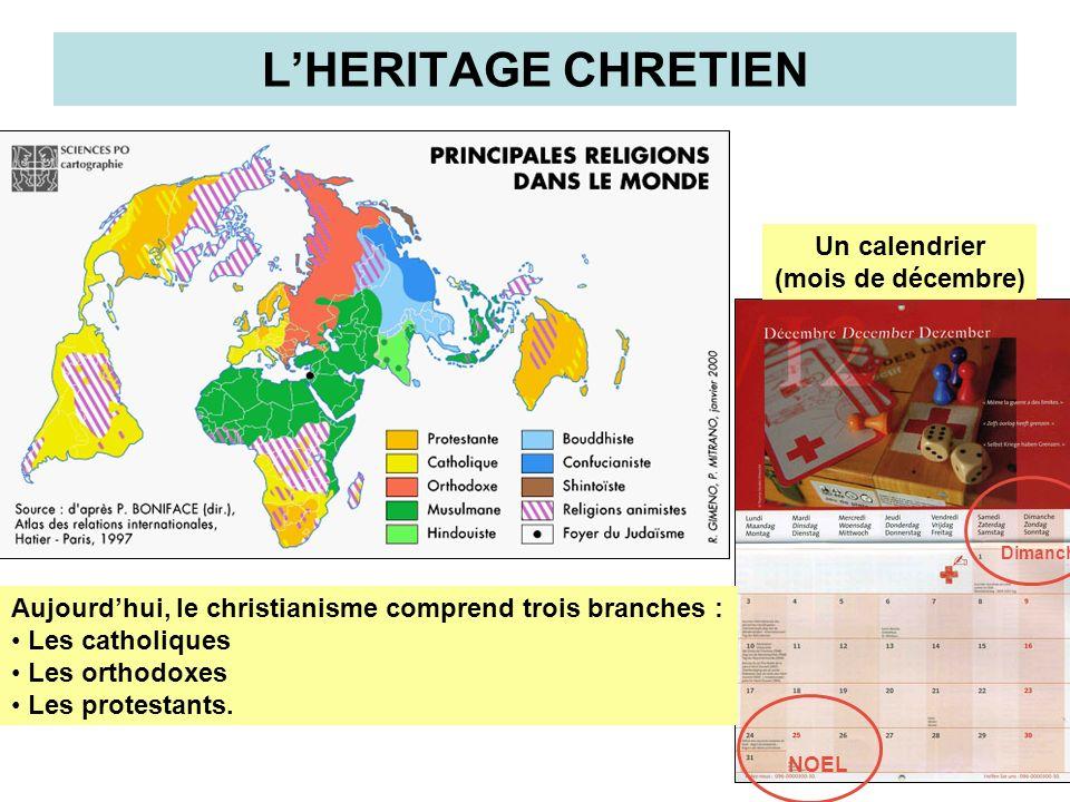 LHERITAGE CHRETIEN Aujourdhui, le christianisme comprend trois branches : Les catholiques Les orthodoxes Les protestants. Un calendrier (mois de décem