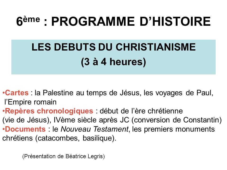 6 ème : PROGRAMME DHISTOIRE LES DEBUTS DU CHRISTIANISME (3 à 4 heures) Cartes : la Palestine au temps de Jésus, les voyages de Paul, lEmpire romain Re