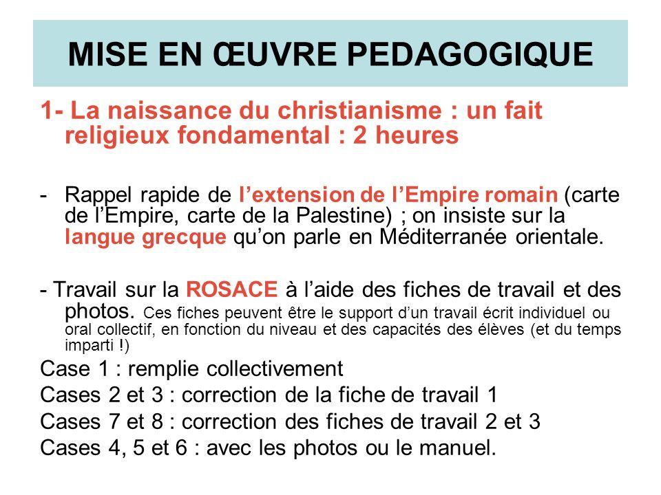 MISE EN ŒUVRE PEDAGOGIQUE 1- La naissance du christianisme : un fait religieux fondamental : 2 heures -Rappel rapide de lextension de lEmpire romain (
