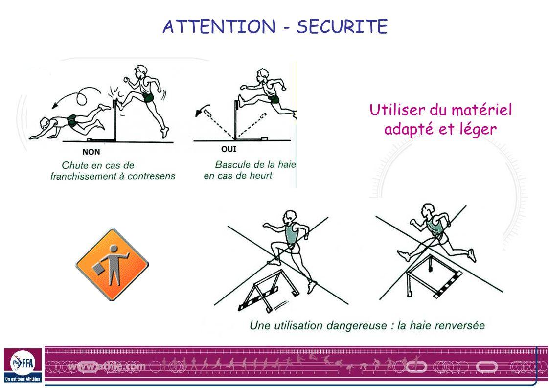 ATTENTION - SECURITE Utiliser du matériel adapté et léger