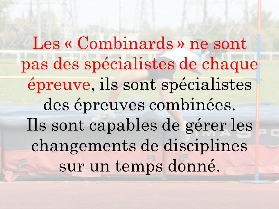 Les « Combinards » ne sont pas des spécialistes de chaque épreuve, ils sont spécialistes des épreuves combinées. Ils sont capables de gérer les change