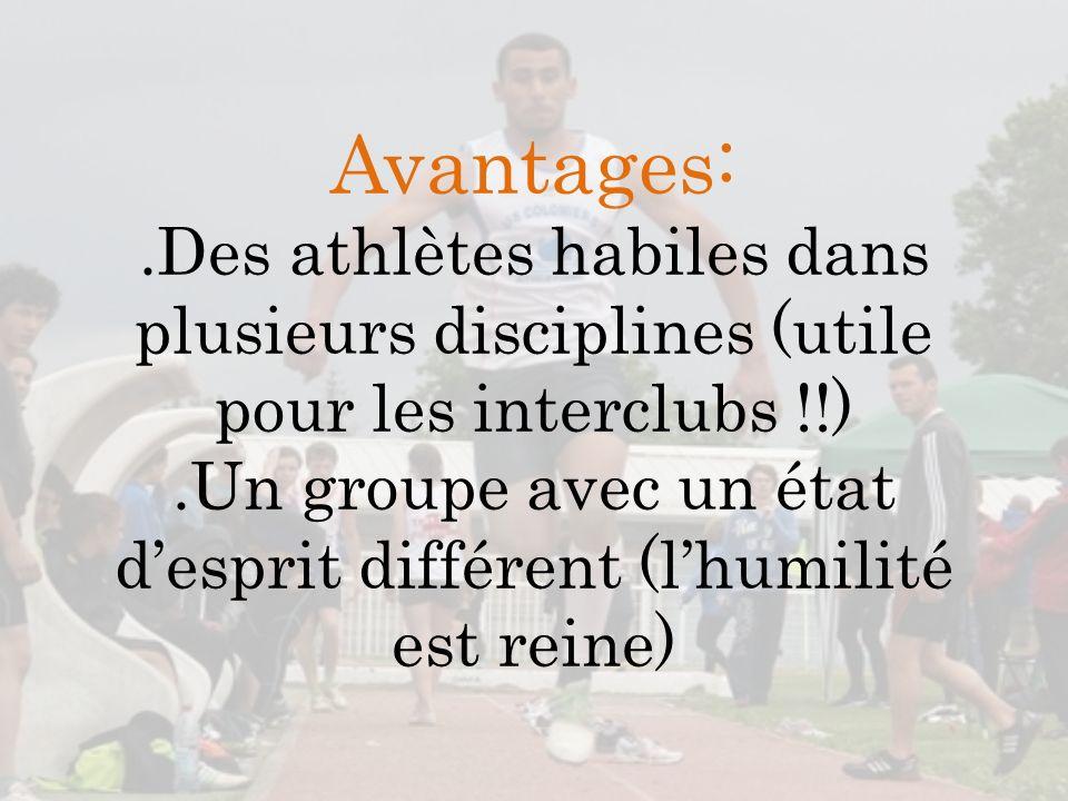Avantages:.Des athlètes habiles dans plusieurs disciplines (utile pour les interclubs !!).Un groupe avec un état desprit différent (lhumilité est rein