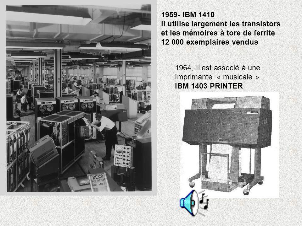 1959- IBM 1410 Il utilise largement les transistors et les mémoires à tore de ferrite 12 000 exemplaires vendus 1964, Il est associé à une Imprimante