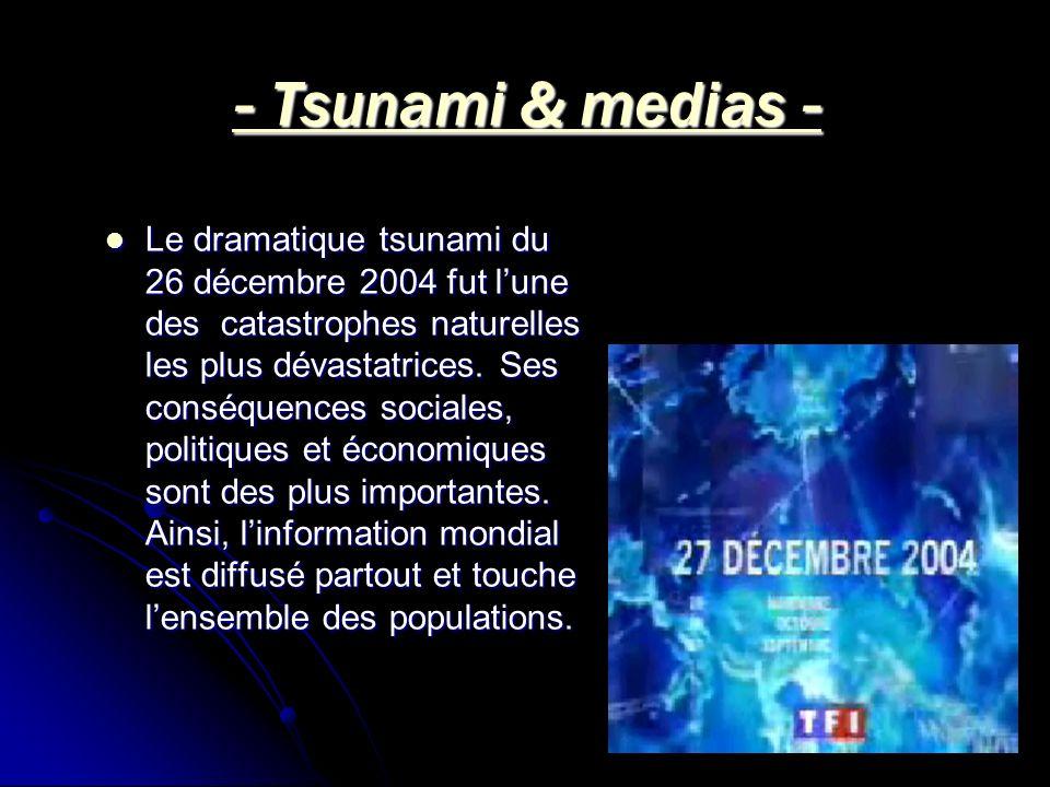 - Tsunami & medias - Le dramatique tsunami du 26 décembre 2004 fut lune des catastrophes naturelles les plus dévastatrices. Ses conséquences sociales,