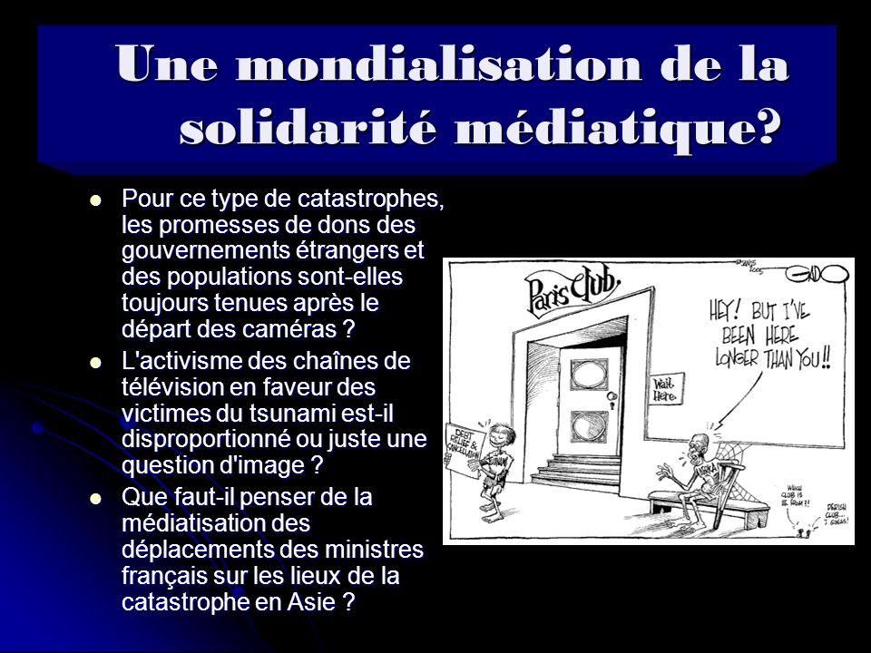 Une mondialisation de la solidarité médiatique? Pour ce type de catastrophes, les promesses de dons des gouvernements étrangers et des populations son