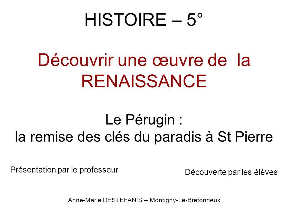 HISTOIRE – 5° Découvrir une œuvre de la RENAISSANCE Le Pérugin : la remise des clés du paradis à St Pierre Découverte par les élèves présentation Anne