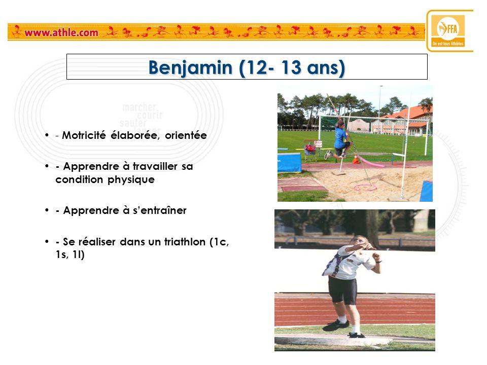 Benjamin (12- 13 ans) - Motricité élaborée, orientée - Apprendre à travailler sa condition physique - Apprendre à sentraîner - Se réaliser dans un tri