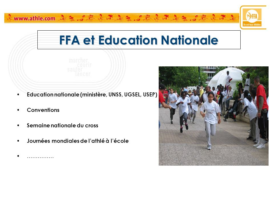 FFA et Education Nationale Education nationale (ministère, UNSS, UGSEL, USEP) Conventions Semaine nationale du cross Journées mondiales de lathlé à lé