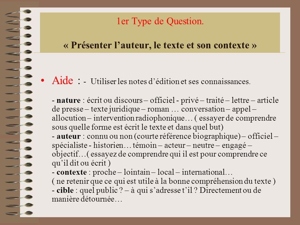 1er Type de Question. « Présenter lauteur, le texte et son contexte » Aide : - Utiliser les notes dédition et ses connaissances. - nature : écrit ou d