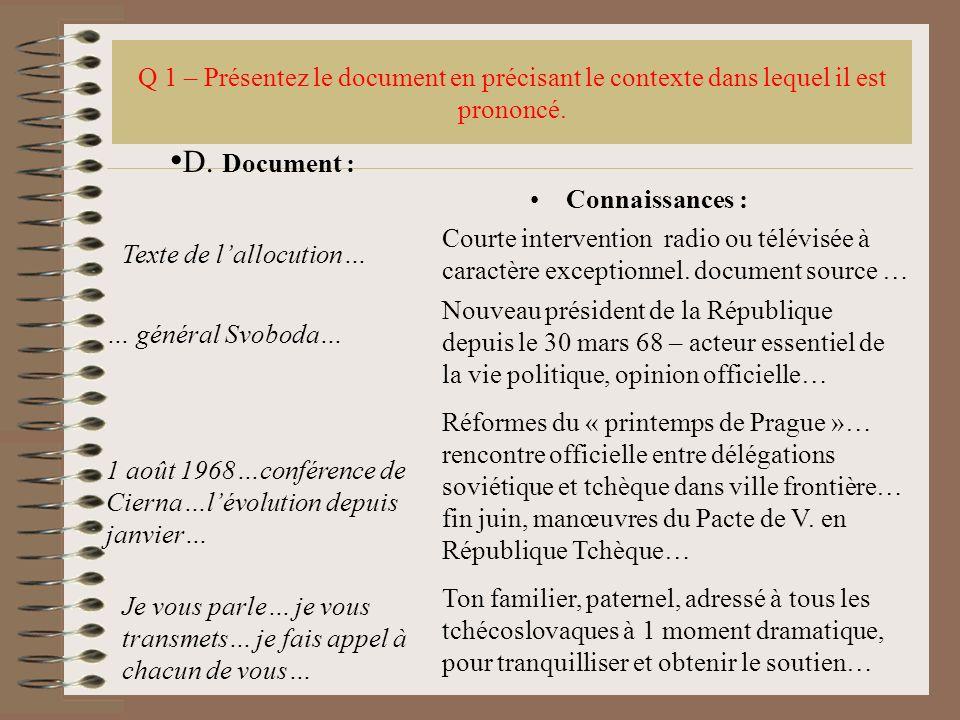 Q 1 – Présentez le document en précisant le contexte dans lequel il est prononcé. Connaissances : Texte de lallocution… D. Document : … général Svobod
