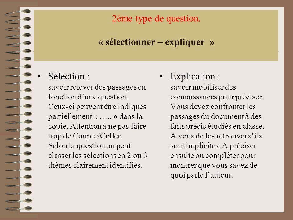 2ème type de question. « sélectionner – expliquer » Sélection : savoir relever des passages en fonction dune question. Ceux-ci peuvent être indiqués p