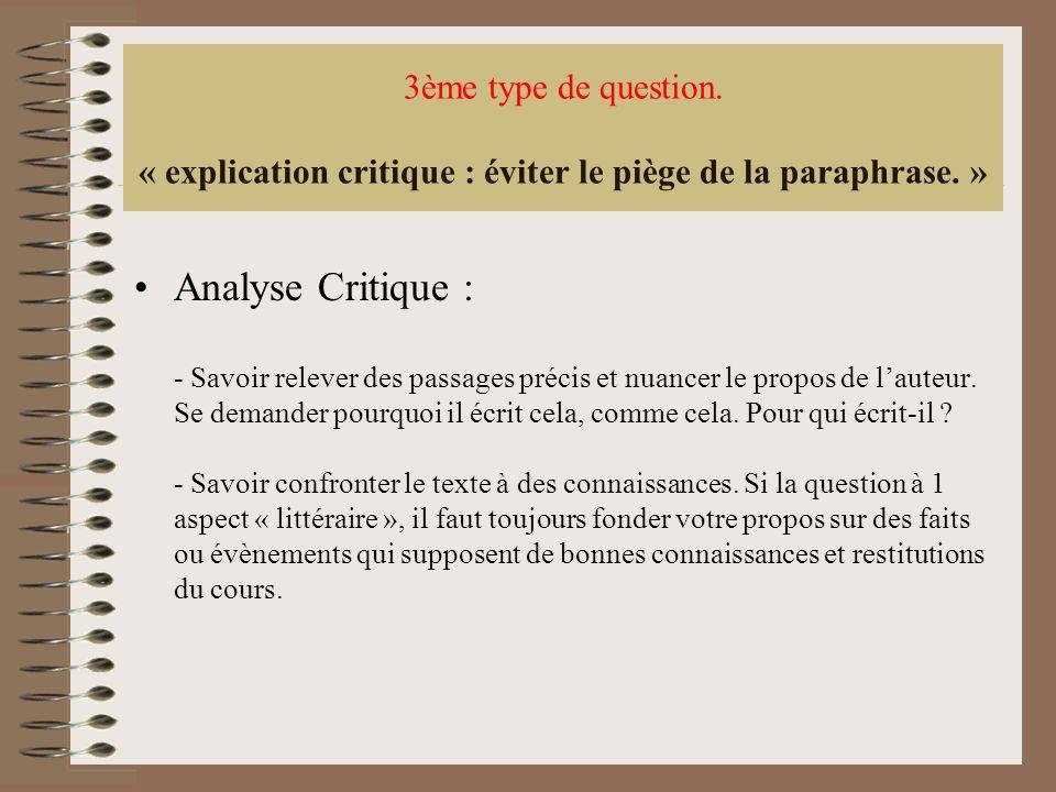 3ème type de question. « explication critique : éviter le piège de la paraphrase. » Analyse Critique : - Savoir relever des passages précis et nuancer
