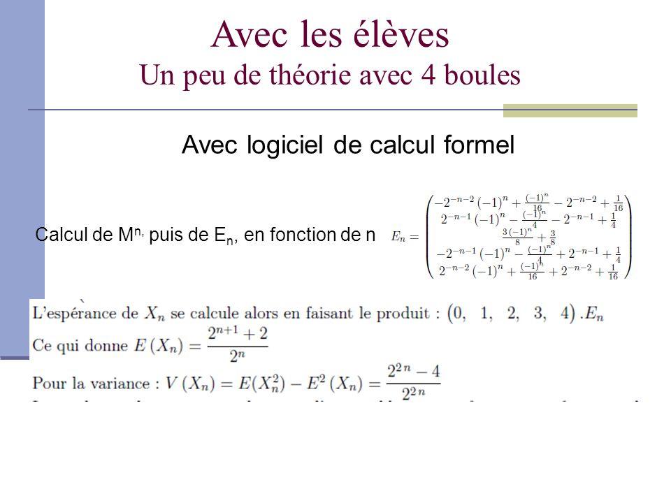 Avec les élèves Un peu de théorie avec 4 boules Avec logiciel de calcul formel Calcul de M n, puis de E n, en fonction de n