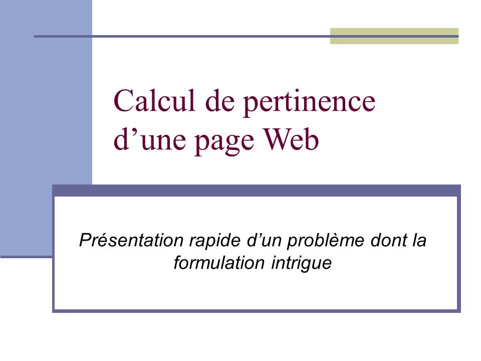 Calcul de pertinence dune page Web Présentation rapide dun problème dont la formulation intrigue