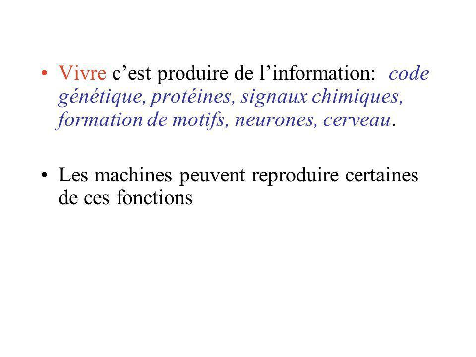 Vivre cest produire de linformation: code génétique, protéines, signaux chimiques, formation de motifs, neurones, cerveau.