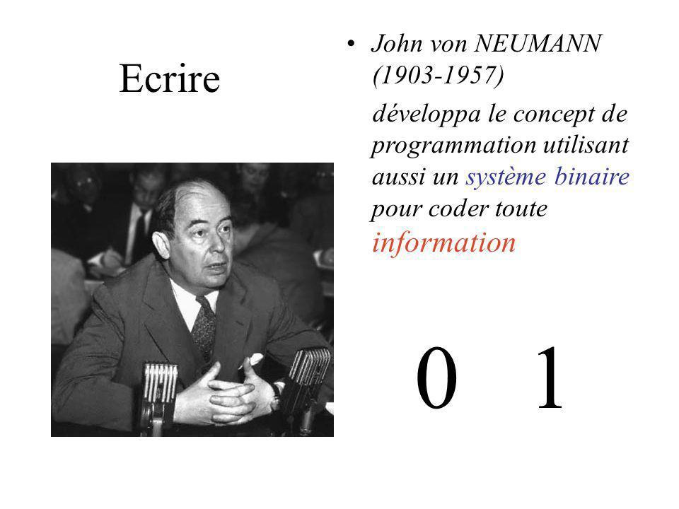 Ecrire George BOOLE (1815-1864) utilisait seulement deux caractères pour coder les opérations logiques 0 1