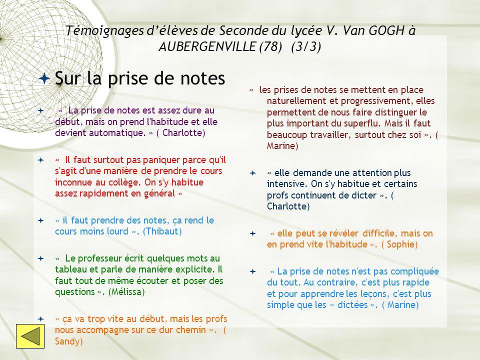 Témoignages délèves de Seconde du lycée V. Van GOGH à AUBERGENVILLE (78) (3/3) Sur la prise de notes « La prise de notes est assez dure au début, mais
