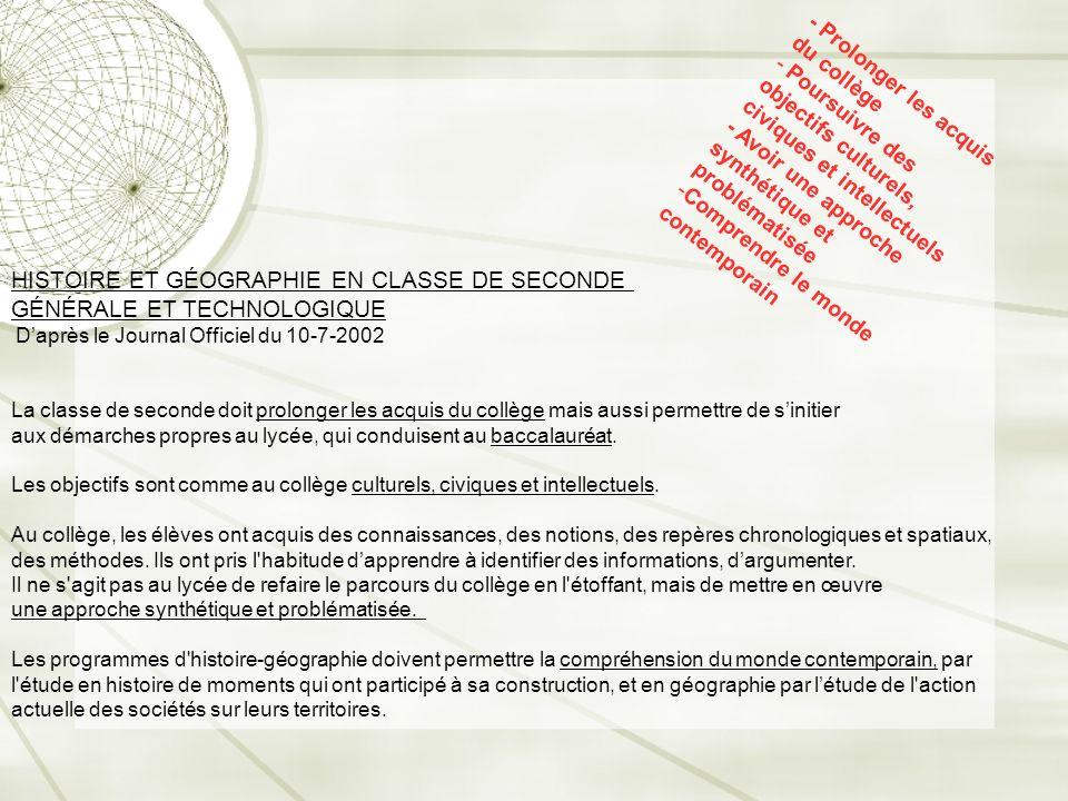 HISTOIRE ET GÉOGRAPHIE EN CLASSE DE SECONDE GÉNÉRALE ET TECHNOLOGIQUE Daprès le Journal Officiel du 10-7-2002 La classe de seconde doit prolonger les