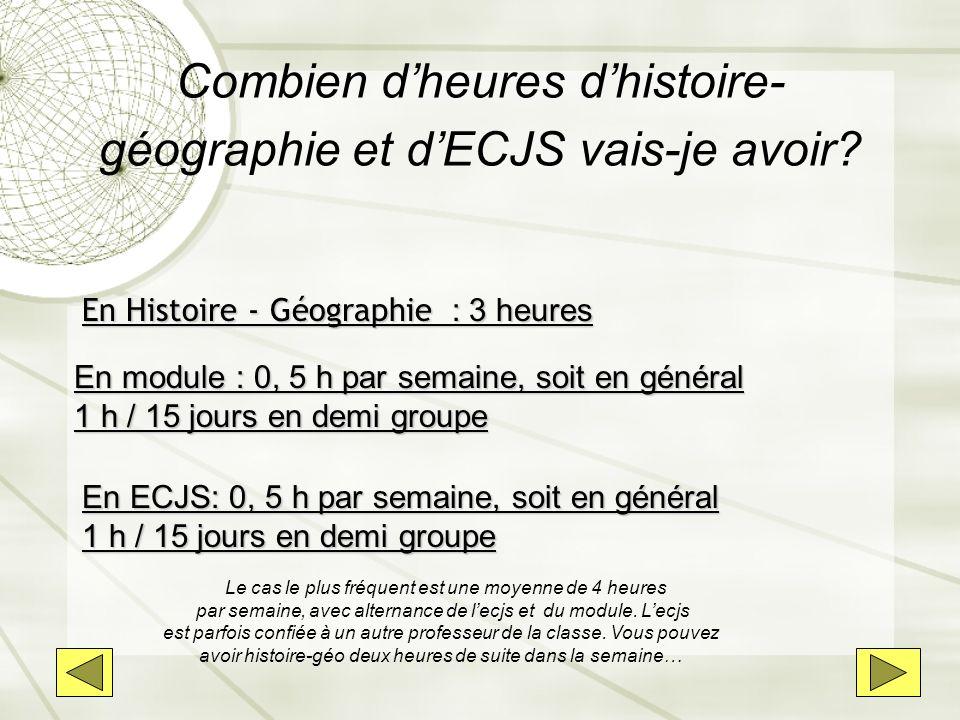 Combien dheures dhistoire- géographie et dECJS vais-je avoir? En Histoire - Géographie : 3 heures En module : 0, 5 h par semaine, soit en général 1 h