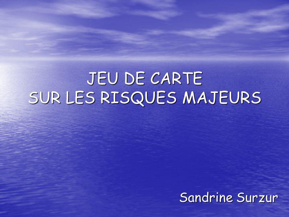 JEU DE CARTE SUR LES RISQUES MAJEURS Sandrine Surzur