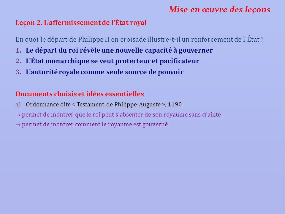 Mise en œuvre des leçons Leçon 2. L'affermissement de l'État royal En quoi le départ de Philippe II en croisade illustre-t-il un renforcement de l'Éta