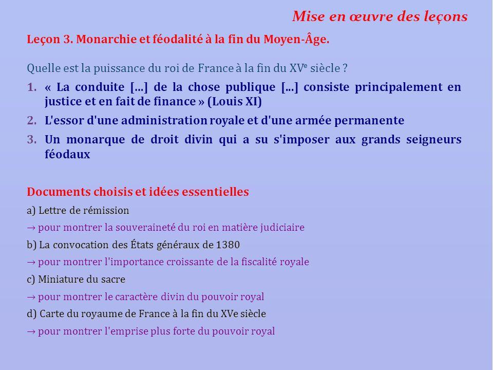 Mise en œuvre des leçons Leçon 3. Monarchie et féodalité à la fin du Moyen-Âge. Quelle est la puissance du roi de France à la fin du XV e siècle ? 1.«