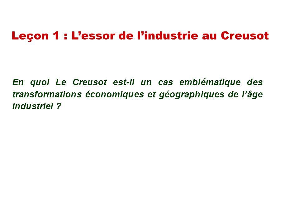 Leçon 1 : Lessor de lindustrie au Creusot En quoi Le Creusot est-il un cas emblématique des transformations économiques et géographiques de lâge indus