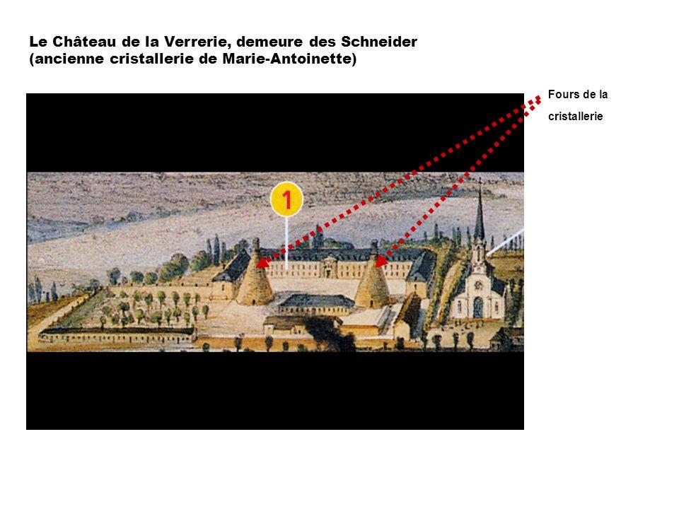 Le Château de la Verrerie, demeure des Schneider (ancienne cristallerie de Marie-Antoinette) Fours de la cristallerie
