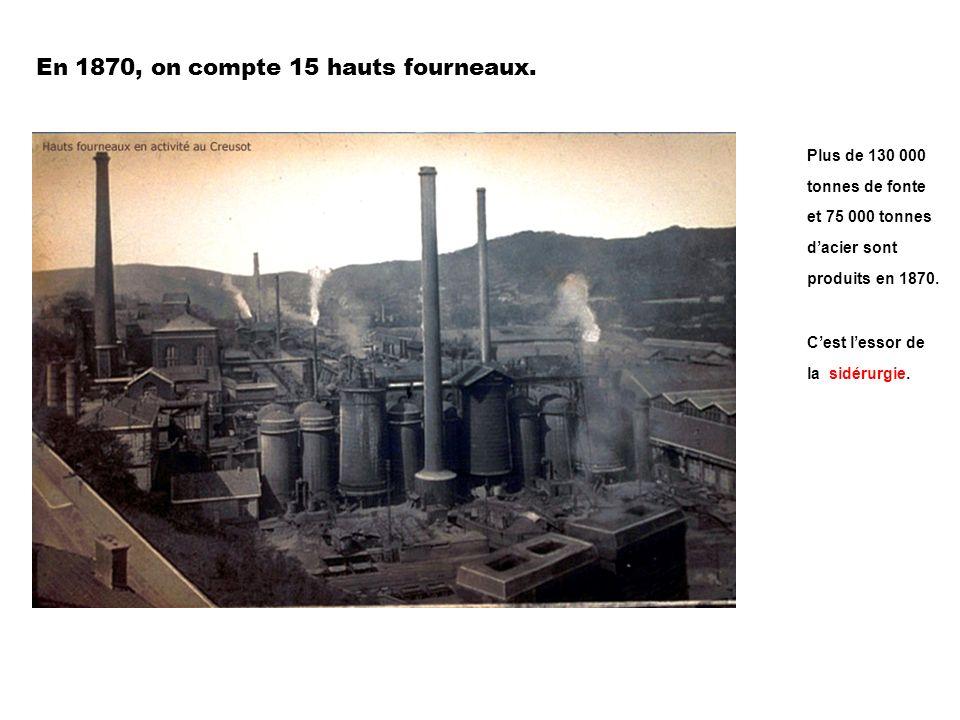En 1870, on compte 15 hauts fourneaux. Plus de 130 000 tonnes de fonte et 75 000 tonnes dacier sont produits en 1870. Cest lessor de la sidérurgie.