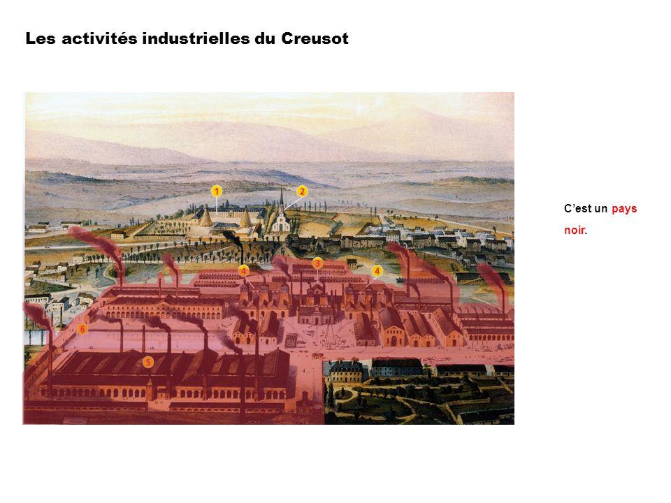Les activités industrielles du Creusot Cest un pays noir.
