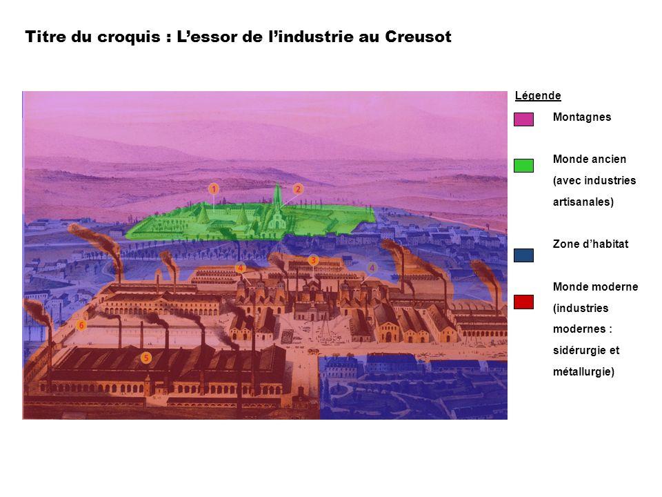 Titre du croquis : Lessor de lindustrie au Creusot Légende Montagnes Monde ancien (avec industries artisanales) Zone dhabitat Monde moderne (industrie
