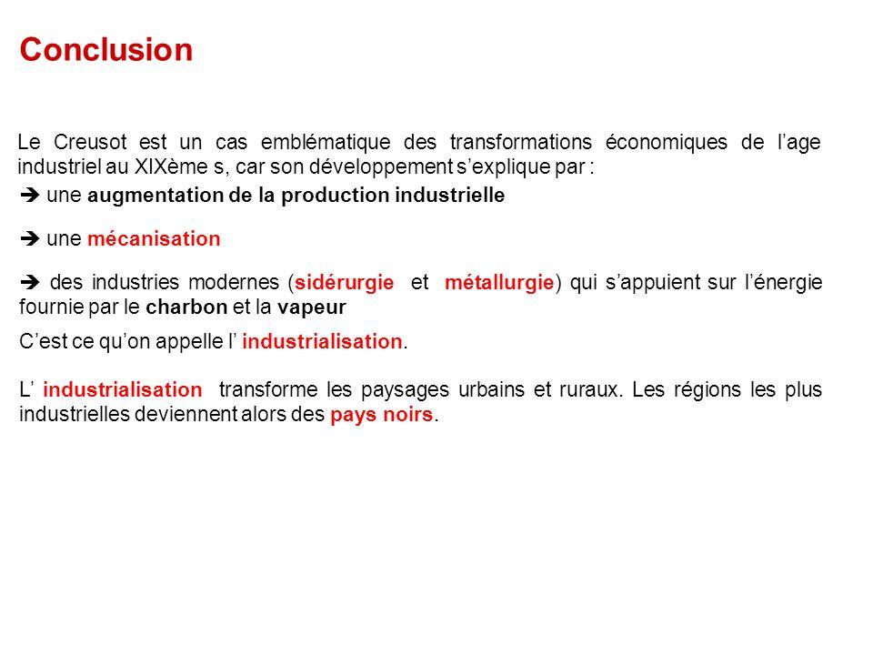 Conclusion Le Creusot est un cas emblématique des transformations économiques de lage industriel au XIXème s, car son développement sexplique par : un