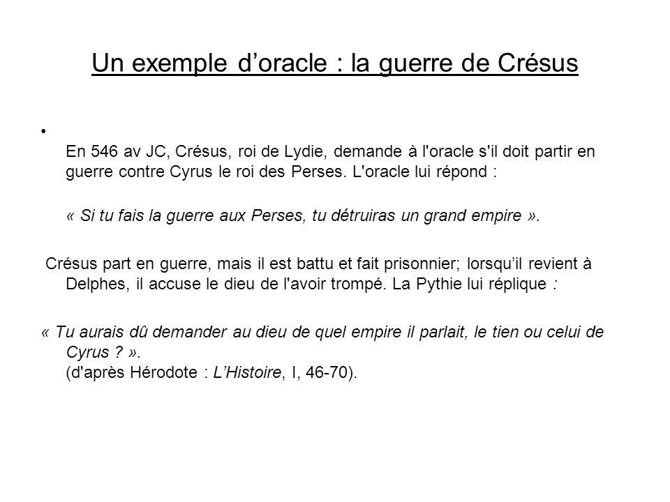 Un exemple doracle : la guerre de Crésus En 546 av JC, Crésus, roi de Lydie, demande à l'oracle s'il doit partir en guerre contre Cyrus le roi des Per
