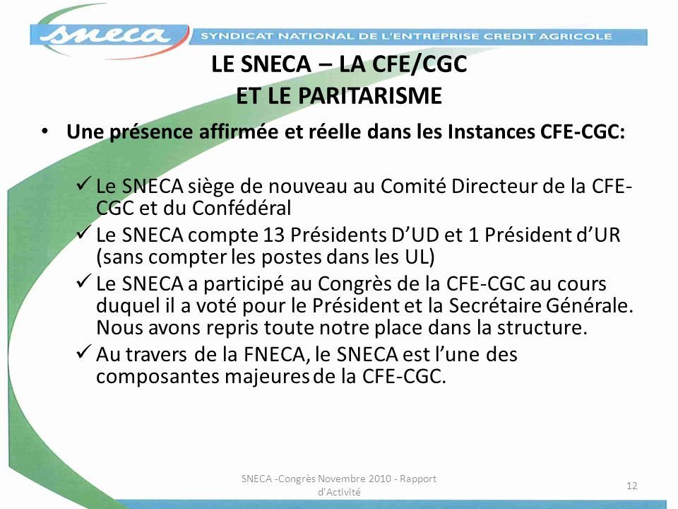 LE SNECA – LA CFE/CGC ET LE PARITARISME Une présence affirmée et réelle dans les Instances CFE-CGC: Le SNECA siège de nouveau au Comité Directeur de l