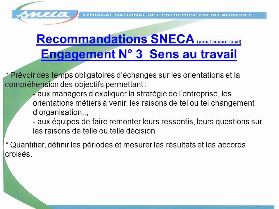 Recommandations SNECA (pour laccord local) Engagement N° 3 Sens au travail * Prévoir des temps obligatoires déchanges sur les orientations et la compr