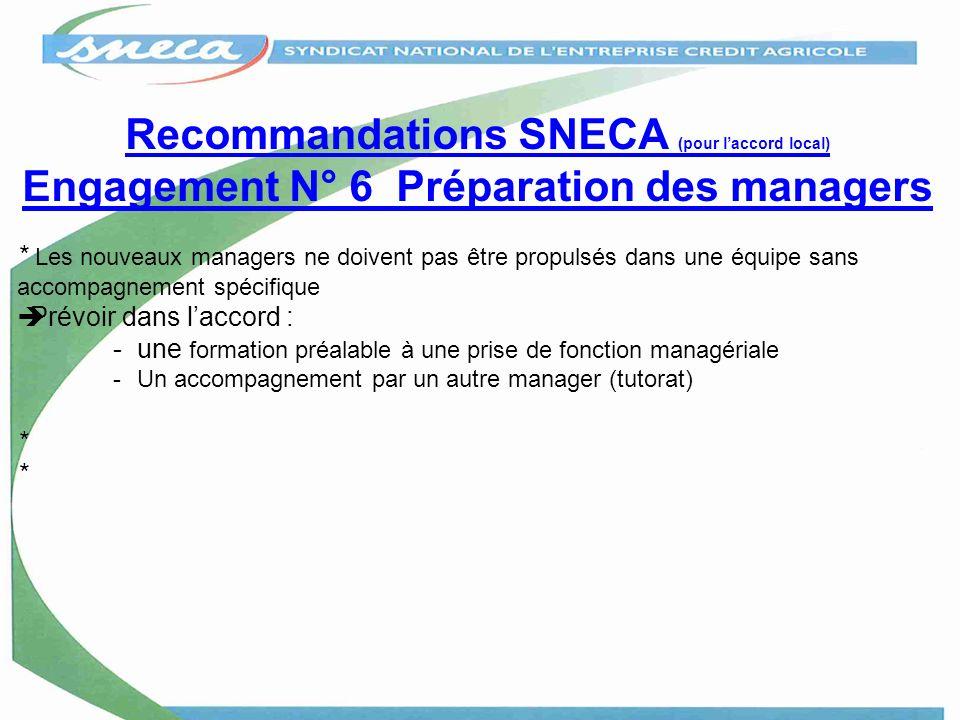 Recommandations SNECA (pour laccord local) Engagement N° 6 Préparation des managers * Les nouveaux managers ne doivent pas être propulsés dans une équ