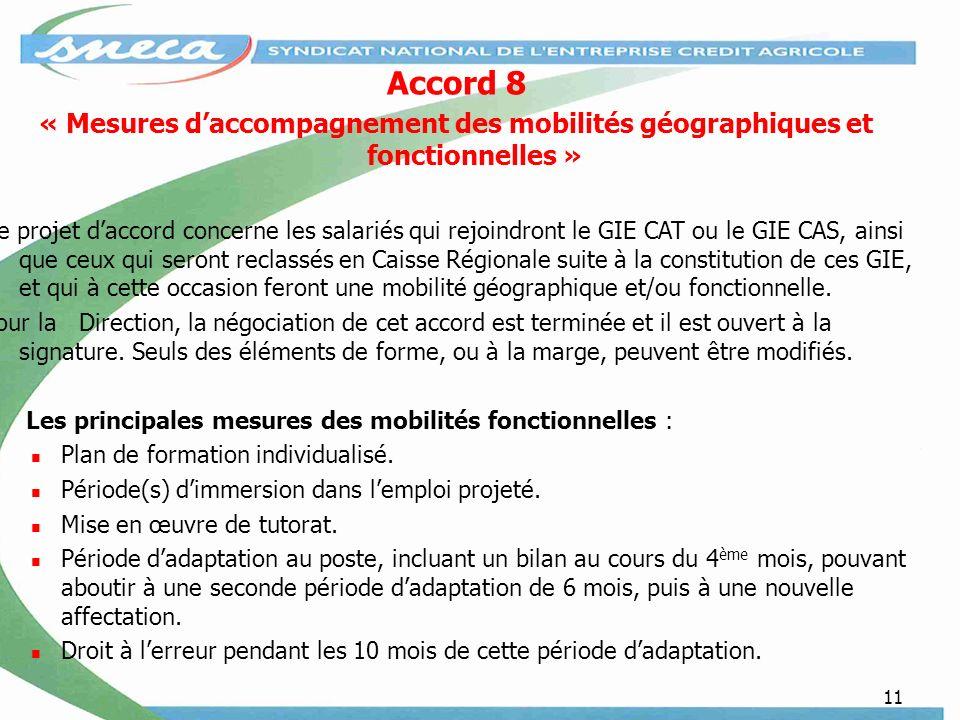 11 Accord 8 « Mesures daccompagnement des mobilités géographiques et fonctionnelles » Ce projet daccord concerne les salariés qui rejoindront le GIE C