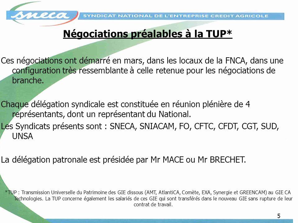 5 Négociations préalables à la TUP* Ces négociations ont démarré en mars, dans les locaux de la FNCA, dans une configuration très ressemblante à celle retenue pour les négociations de branche.