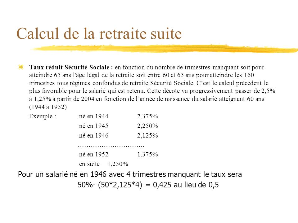 Calcul de la retraite suite zTaux réduit Sécurité Sociale : en fonction du nombre de trimestres manquant soit pour atteindre 65 ans l'âge légal de la