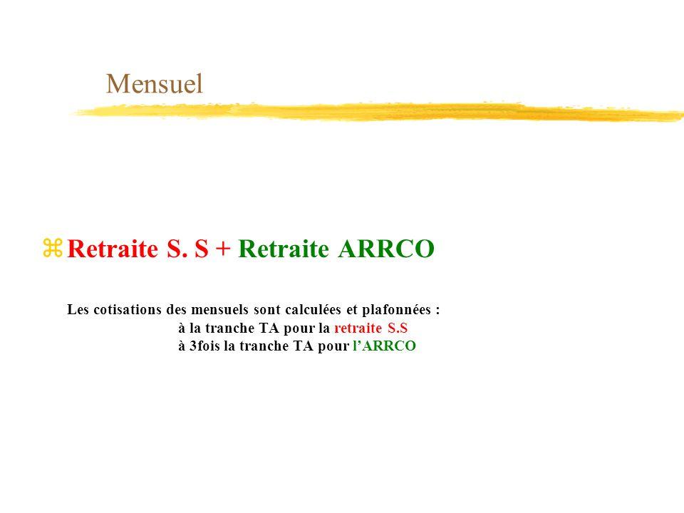 Mensuel zRetraite S. S + Retraite ARRCO Les cotisations des mensuels sont calculées et plafonnées : à la tranche TA pour la retraite S.S à 3fois la tr