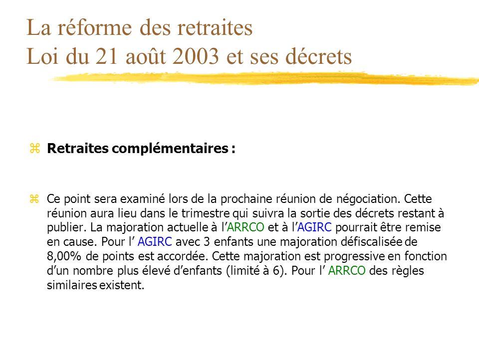 La réforme des retraites Loi du 21 août 2003 et ses décrets zRetraites complémentaires : zCe point sera examiné lors de la prochaine réunion de négoci