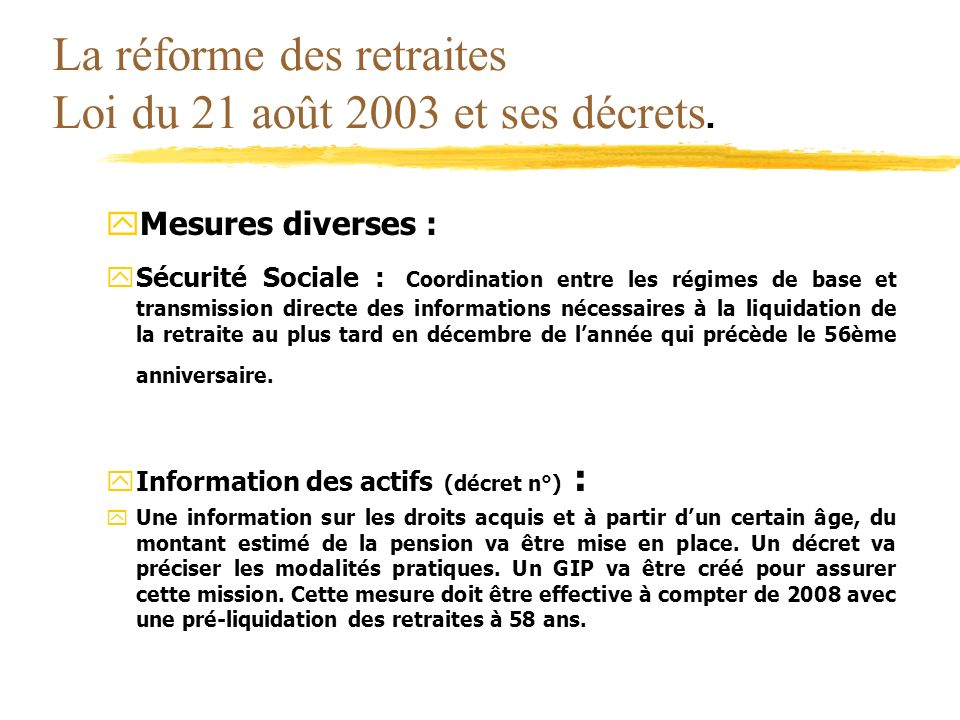 La réforme des retraites Loi du 21 août 2003 et ses décrets. yMesures diverses : ySécurité Sociale : Coordination entre les régimes de base et transmi