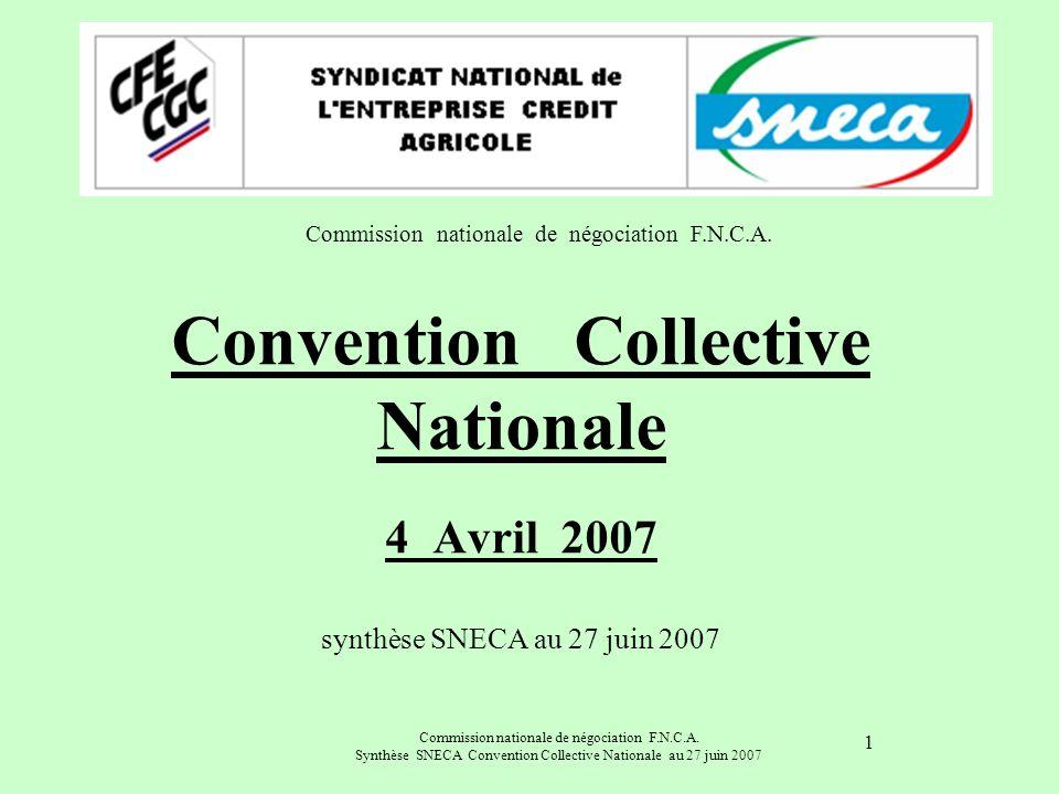 Commission nationale de négociation F.N.C.A. Synthèse SNECA Convention Collective Nationale au 27 juin 2007 1 Convention Collective Nationale 4 Avril