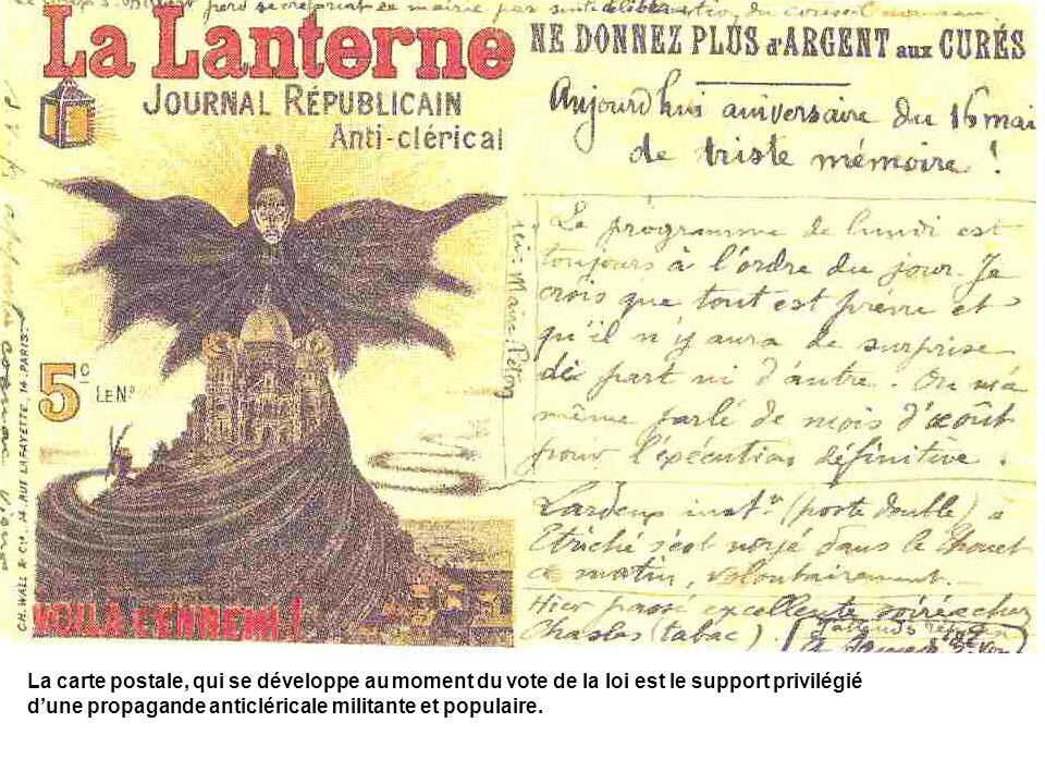 La carte postale, qui se développe au moment du vote de la loi est le support privilégié dune propagande anticléricale militante et populaire.