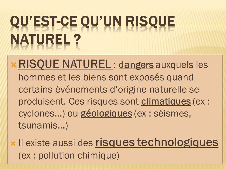RISQUE NATUREL : dangers auxquels les hommes et les biens sont exposés quand certains événements dorigine naturelle se produisent. Ces risques sont cl