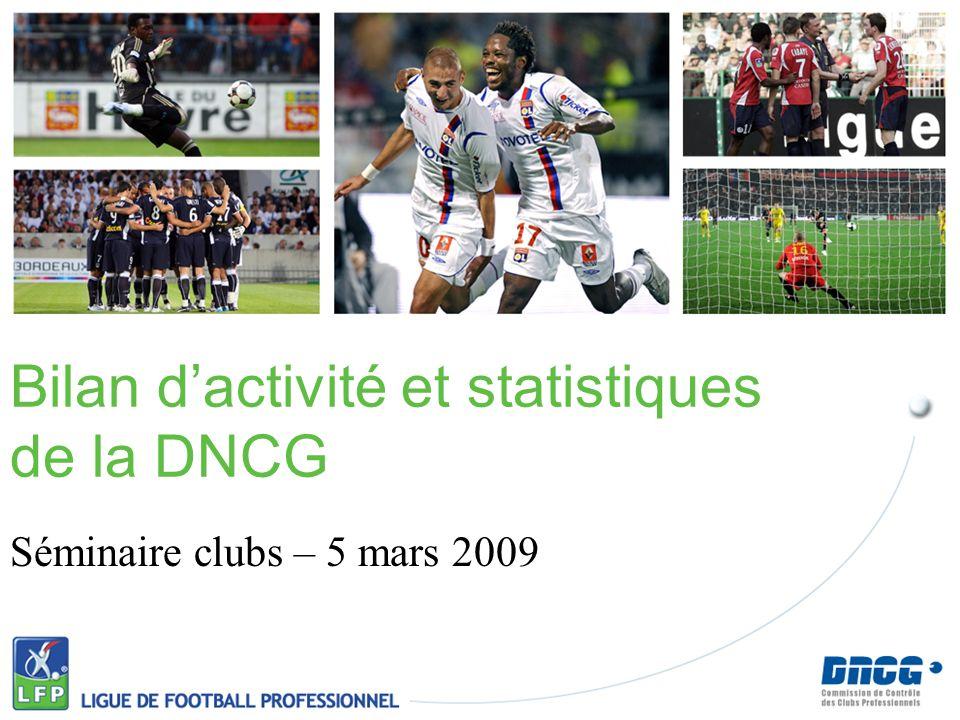 Bilan dactivité et statistiques de la DNCG Séminaire clubs – 5 mars 2009