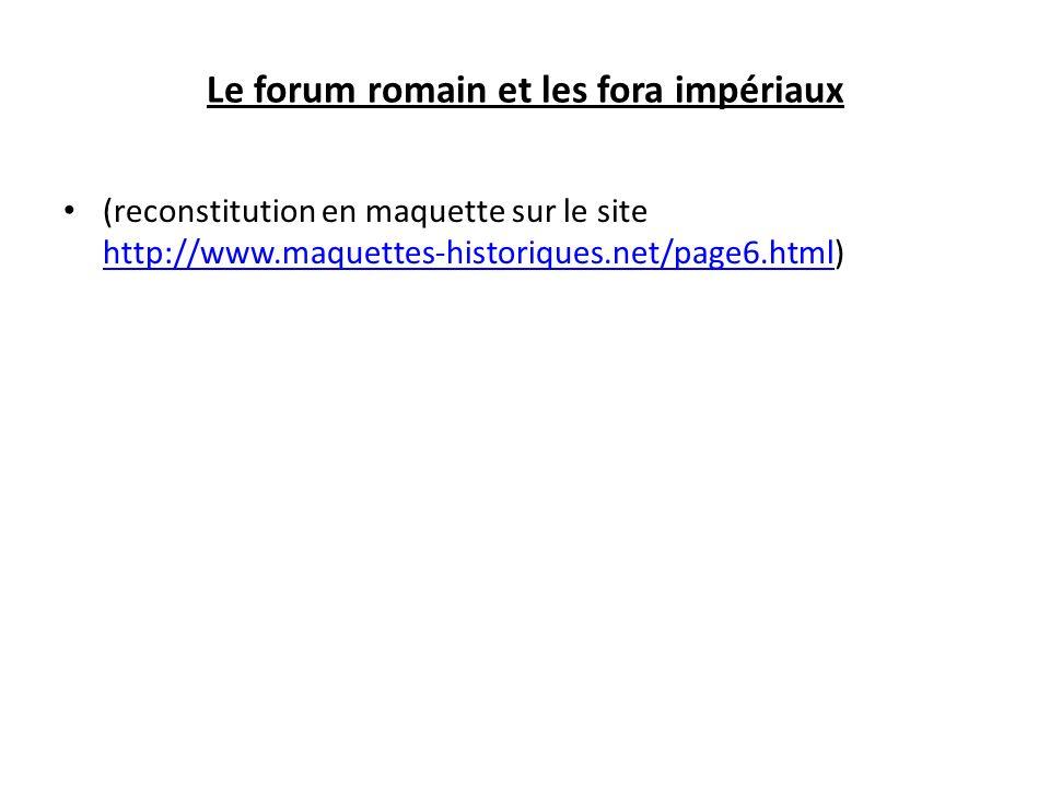 Le forum romain et les fora impériaux (reconstitution en maquette sur le site http://www.maquettes-historiques.net/page6.html) http://www.maquettes-hi
