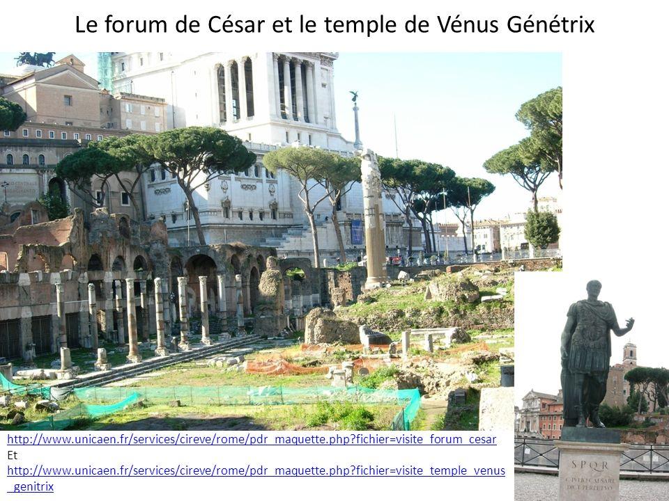 Le forum de César et le temple de Vénus Génétrix http://www.unicaen.fr/services/cireve/rome/pdr_maquette.php?fichier=visite_forum_cesar Et http://www.