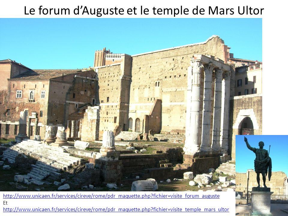Le forum dAuguste et le temple de Mars Ultor http://www.unicaen.fr/services/cireve/rome/pdr_maquette.php?fichier=visite_forum_auguste Et http://www.un